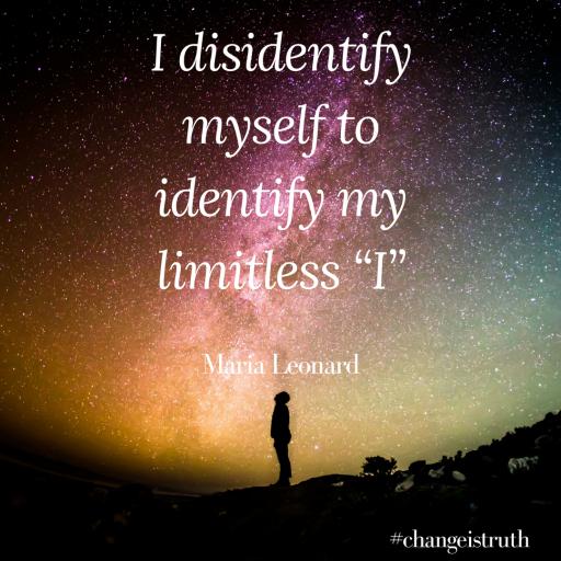 """I disidentify myself to identify my limitless """"I"""""""